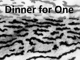 Dinner for One heute